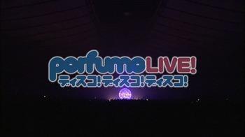 Perfume LIVE@代々木第一体育館 ディスコ!ディスコ!ディスコ!